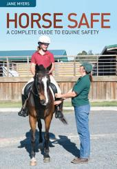 Horse Safe: A Complete Guide to Equine Safety