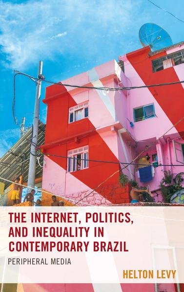 The Internet  Politics  and Inequality in Contemporary Brazil