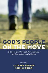 God's People on the Move: Biblical and Global Perspectives on Migration and Mission