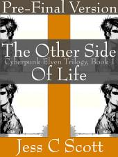 The Other Side of Life (Cyberpunk Elven Trilogy, Book 1, Pre-Final Version)