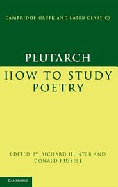 Plutarch: How to Study Poetry (De audiendis poetis)