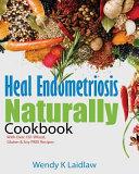 Heal Endometriosis Naturally Cookbook