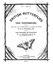 British butterflies and their transformations, arranged in a ser. of plates, with characters and descr. by J.O. Westwood