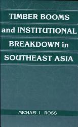 Timber Booms And Institutional Breakdown In Southeast Asia Book PDF