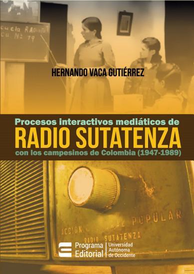 Procesos interactivos medi  ticos de Radio Sutatenza con los campesinos de Colombia  1947 1989  PDF