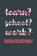 Learn? School? Work? Bookbinding!