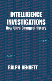 Intelligence Investigations: How Ultra Changed History