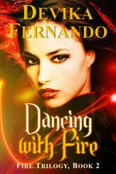 Dancing with Fire (for Nora Roberts & Nalini Singh Fans): FIRE Trilogy - Book 2 (Elemental Paranormal Romance)
