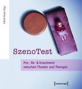 SzenoTest: Pre-, Re- und Enactment zwischen Theater und Therapie