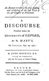 An Attempt to Restore the True Reading and Rendering of the Last Verse of the 4th Chapter of Nehemiah: A Discourse Preached Before the University of Oxford, at St. Mary's, on Sunday, Sept. 29. 1771. By John Hopkins, ...