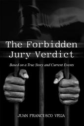 The Forbidden Jury Verdict: Based on a True Story and Current Events