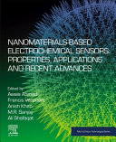 Nanomaterials Based Electrochemical Sensors  Properties  Applications and Recent Advances