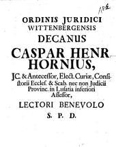 Ord. iur. Wittenb. Decanus Casp. Henr. Horn L. B. S.: Page 4