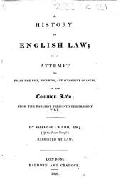 A History of English Law; or, an Attempt to trace the rise, progress, and successive changes, of the Common Law; from the earliest period to the present time