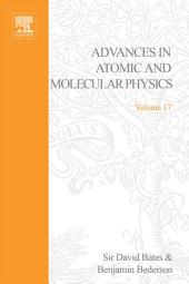 Advances in Atomic and Molecular Physics: Volume 17