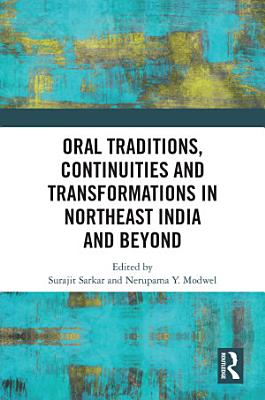 Oral Traditions  Continuities and Transformations in Northeast India and Beyond PDF