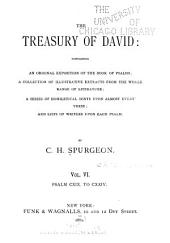 The Treasury of David: Containing an Original Exposition of the Book of Psalms: A Collection of Illustrative Extracts from the Whole Range of Literature; a Series of Homiletical Hints Upon Almost Every Verse, and Lists of Writers Upon Each Psalm, Volume 6