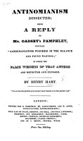 Antinomianism dissected  being a reply to Mr  Gadsby s Pamphlet  entitled    Sandemanianism weighed in the balance and found wanting    in which the false weights of that author     are detected and exposed PDF