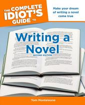 The Complete Idiot's Guide to Writing a Novel, 2nd Edition: Make Your Dream of Writing a Novel Come True