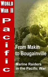 From Makin to Bougainville: Marine Raiders in the Pacific War: World War 2, Pacific War