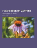Foxe's Book of Martyrs; an Edition for the People