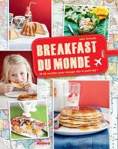 Breakfast du monde: 40 recettes pour voyager dès le petit-dej' !