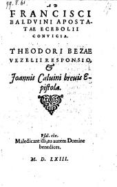 Ad Francisci Balduini Apostatae Ecebolii Convicia ; Theodori Bezae Vezelii Responsio & Joannis Calvini brevis Epistola