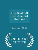 The Book of the Ancient Romans   Scholar s Choice Edition