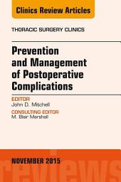 Prevention and Management of Post-Operative Complications, An Issue of Thoracic Surgery Clinics 25-4, E-Book