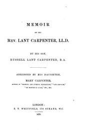 Memoir of the Rev. Lant Carpenter0: By his son, Russell Lant Carpenter. Abridged by his daughter, Mary Carpenter
