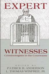 Expert Witnesses: Criminologists in the Courtroom