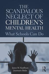 The Scandalous Neglect of Children   s Mental Health Book