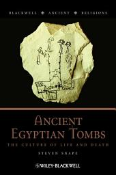 Ancient Egyptian Tombs: The Culture of Life and Death