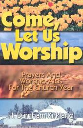 Come, Let Us Worship: Prayers and Worship Aids for the Church Year