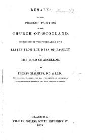 Remarks on the Present Position of the Church of Scotland: Occasioned by the Publication of a Letter from the Dean of Faculty to the Lord Chancellor