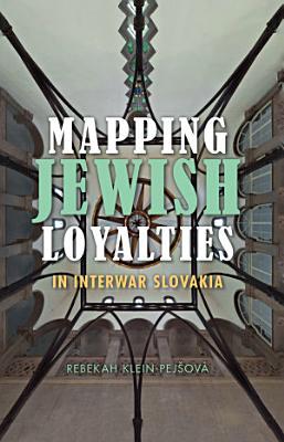 Mapping Jewish Loyalties in Interwar Slovakia PDF