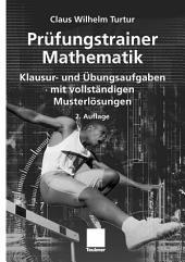 Prüfungstrainer Mathematik: Klausur- und Übungsaufgaben mit vollständigen Musterlösungen, Ausgabe 2