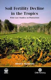Soil Fertility Decline in the Tropics: With Case Studies on Plantations