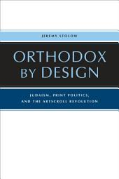 Orthodox by Design: Judaism, Print Politics, and the ArtScroll Revolution
