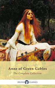 Complete Anne of Green Gables Collection  Delphi Classics  Book