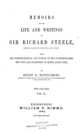 Memoirs of the Life and Writings of Sir Richard Steele: Soldier, Dramatist, Essayist, and Patriot, with His Correspondence, and Notices of His Contemporaries, the Wits and Statesmen of Queen Anne's Time, Volume 2