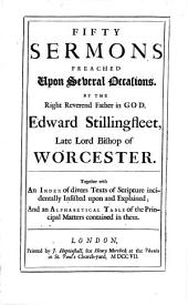 The Works of that Eminent and Most Learned Prelate, Dr. Edw. Stillingfleet, Late Lord Bishop of Worcester: Life and character [by R. Bentley]. Fifty sermons