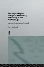 The Beginnings of European Theorizing: Reflexivity in the Archaic Age: Logological Investigations: Volume Two