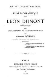 Un philosophe amateur: Essai biographique sur Léon Dumont (1837-1877) avec des extraits de sa correspondance