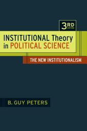 Institutional Theory in Political Science: The New Institutionalism, Edition 3