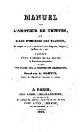 Manuel de l'amateur de truffes, ou l'art d'obtenir des truffes, au moyen de plants artificiels, dans les parcs, bosquets, jardins ... publié par A. Martin