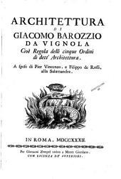 Architettura di Giacomo Barozzio da Vignola cioè Regola delli cinque ordini di dett' architettura