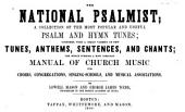 The National Psalmist: A Collection of the Most Popular and Useful Psalm and Hymn Tunes; Together with a Great Variety of New Tunes, Anthems, Sentences, and Chants; the Whole Forming a Most Complete Manual of Church Music for Choirs, Congregations, Singing-schools, and Musical Associations