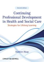 Continuing Professional Development in Health and Social Care: Strategies for Lifelong Learning, Edition 2