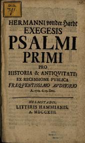 Hermanni von der Hardt Exegesis Psalmi primi pro historia & antiquitate: ex recensione publica frequentissimo auditorio a. 1712 ...